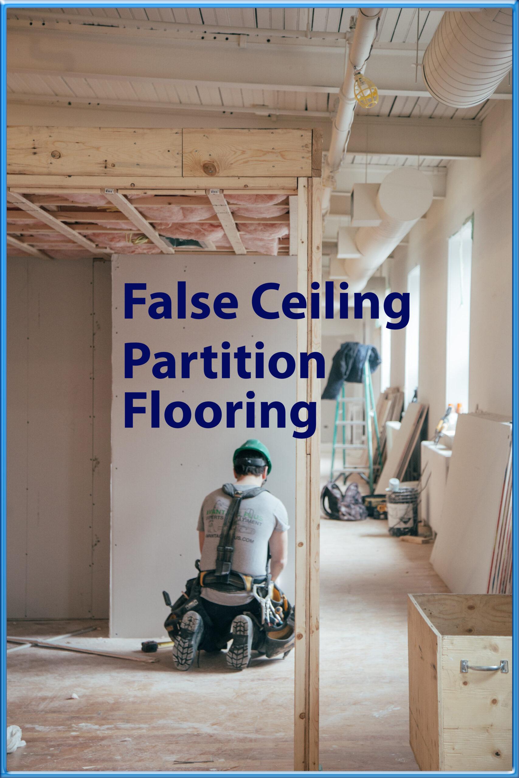 False Ceiling, Partition, Flooring